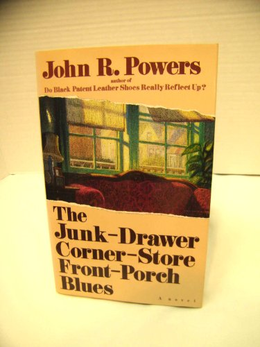The Junk-Drawer Corner-Store Front-Porch Blues: Powers, John R.