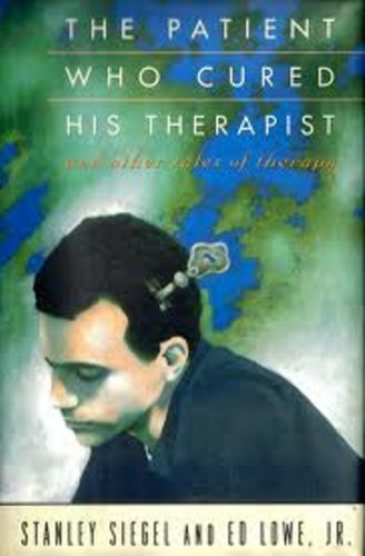 The Patient Who Cured His Therapist: 2And Other Tale of Therapy (0525934103) by Siegel, Stanley; Lowe, Ed