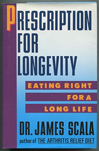 Prescription for Longevity: Eating Right for a Long Life: Scala, James