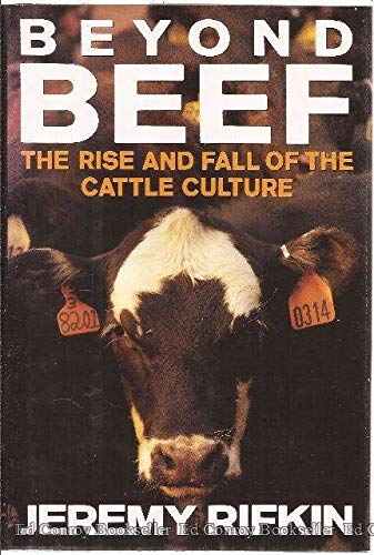 Beyond Beef: The Rise and Fall of the Cattle Culture: Rifkin, Jeremy