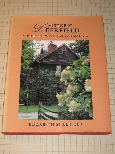 Historic Deerfield: A Portrait of Early America.: STILLINGER, Elizabeth.