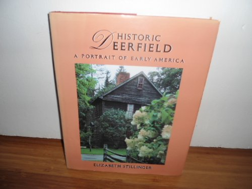 Historic Deerfield: A Portrait of Early America: Stillinger, Elizabeth