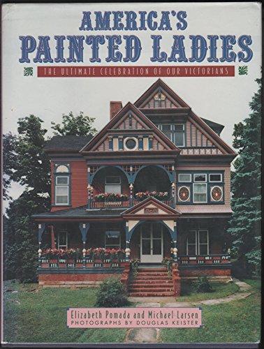 AMERICA'S PAINTED LADIES (Victorian houses): Elizabeth Pomada and Michael Larsen