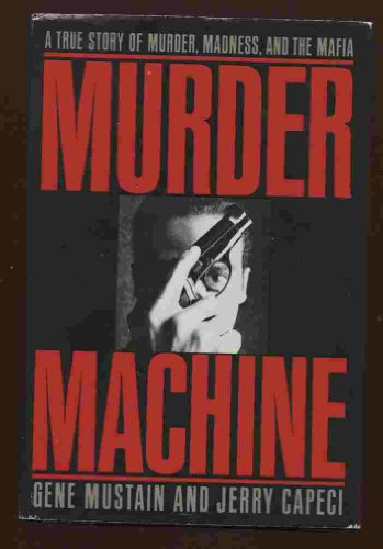 9780525934677: Murder Machine: A True Story of Murder, Madness & the Mafia