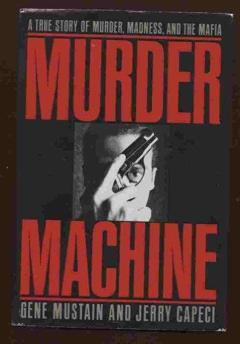 9780525934677: Murder Machine: A True Story of Murder, Madness & the Mafia