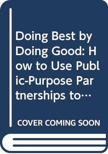 9780525934905: Doing Best by Doing Good: How to Use Public-Purpose Partnerships to Boost Corporate Profits and Benefit Your Community