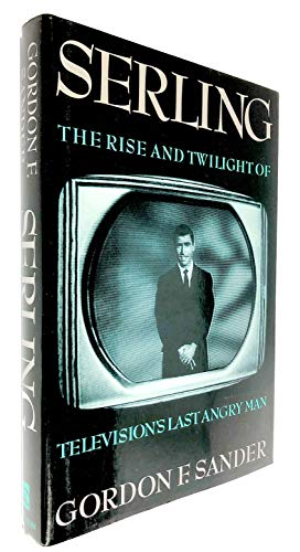 Serling: The Rise and Twilight of Television's Last Angry Man (1st Edition): Sander, Gordon F.