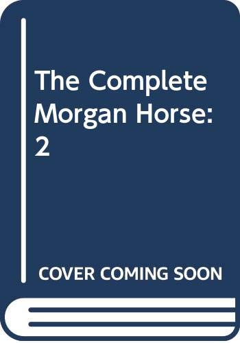 The Complete Morgan Horse: 2: Jeanne Mellin