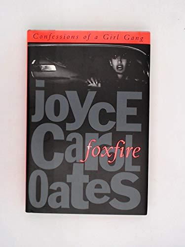 Foxfire: Confessions of a Girl Gang: Oates, Joyce Carol