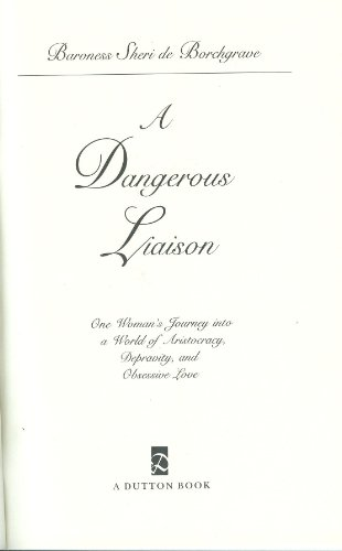 A Dangerous Liaison: One Woman's Journey into a World of Aristocracy, Depravity, and Obsession...