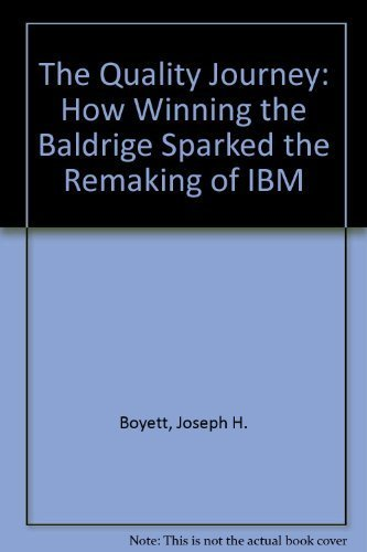 The Quality Journey: How Winning the Baldridge Sparked the Remaking of IBM (9780525936596) by Joseph H. Boyett; Stephen Schwartz; Laurence Osterwise; Roy Bauer