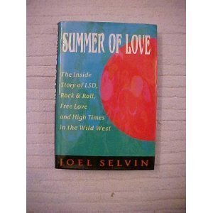 Summer of Love. The Inside Story of LSD, Rock & Roll, Free Love and High Times in the Wild.