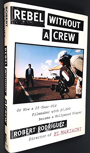 9780525937944: Rebel Without a Crew: Or How a 23-Year-Old Filmmaker with $7,000 Became a Hollywood Player