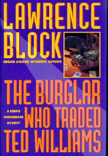 The Burglar Who Traded Ted Williams: A Bernie Rhodenbarr Mystery: Block, Lawrence