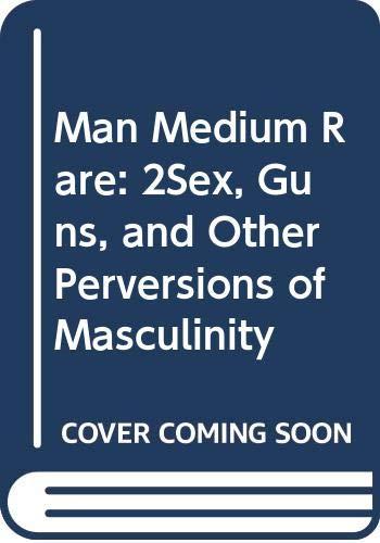 Man Medium Rare: 2Sex, Guns, and Other: Brown, Ian