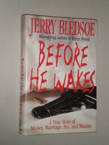 Before He Wakes: A True Story of Money, Marriage, Sex, and Murder: Jerry Bledsoe
