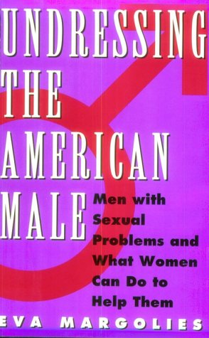 9780525938323: Undressing the American Male: Men with Sexual Problems and What Women Can Do to Help Them