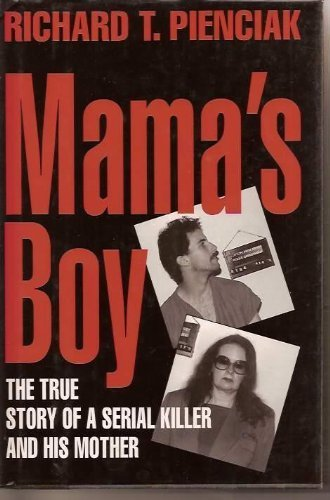 9780525938514: Mama's Boy: 9The True Story of a Serial Killer and His Mother
