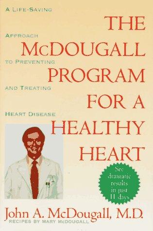 The McDougall Program for a Healthy Heart: McDougall, John A.
