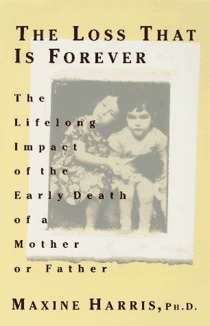 The Loss That is Forever: 8The Lifelong Impact of the Early Death of a Mother or Father (0525938699) by Harris, Maxine