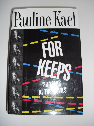 For Keeps: 30 Years at the Movies (First Edition): Kael, Pauline