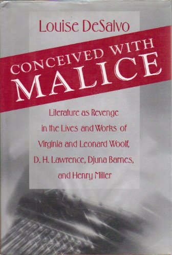Conceived with Malice: Literature as Revenge in the Lives and Works of Virginia and Leonard Woolf...