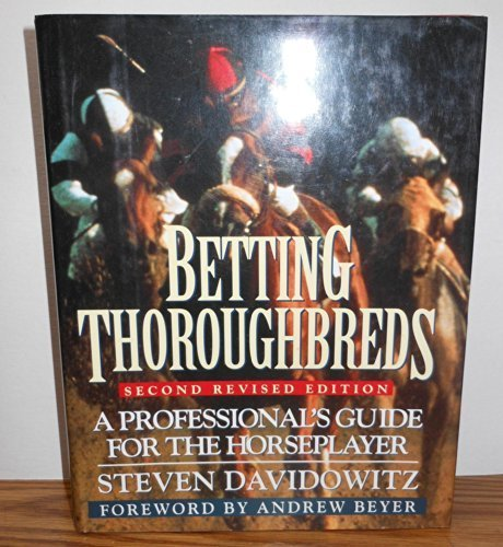 Betting Thoroughbreds: A Professional's Guide for the: Davidowitz, Steve