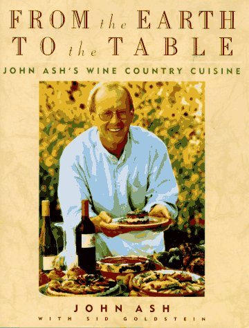 From the Earth to the Table: John Ash's Wine Country Cuisine ***AUTOGRAPHED COPY!!!***