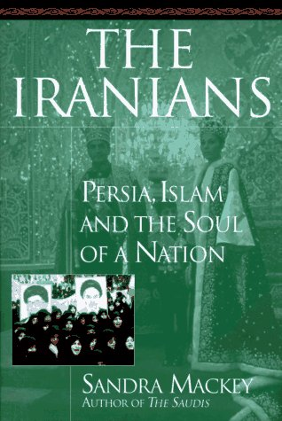 9780525940050: The Iranians: Persia, Islam and the Soul of a Nation