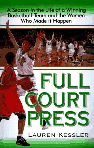 Full-Court Press: Season Life Winning Basketball Team Women Who Made It Happpen: Lauren Kessler