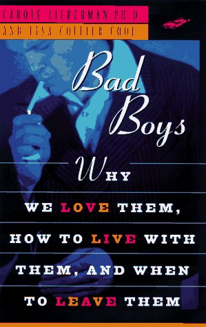 9780525941163: Bad Boys: How We Love Them, How to Live with Them, When to Leave Them