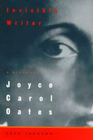 Invisible Writer: A Biography of Joyce Carol Oates (0525941630) by Greg Johnson