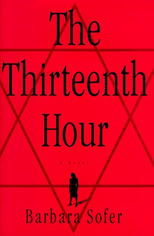 The Thirteenth Hour: A Novel: Sofer, Barbara