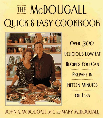 9780525942085: The McDougall Quick & Easy Cookbook: Over 300 Delicious Low - Fat Recipes You Can Prepare in Fifteen Minutes or Less