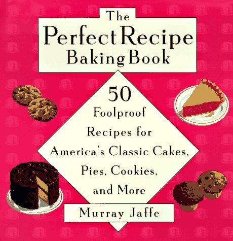 9780525942283: The Perfect Recipe Baking Book: 50 Foolproof Recipes for America's Classic Cakes, Pies, Cookies, and More
