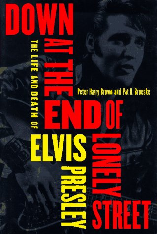 9780525942467: Down at the End of Lonely Street: The Life and Death of Elvis Presley