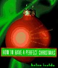 How to Have a Perfect Christmas: Practical and Inspirational Advice to Simplify Your HolidaySeason:...