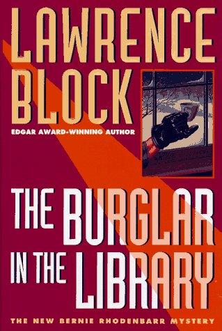 The Burglar in the Library: A Bernie Rhodenbarr Mystery: Block, Lawrence