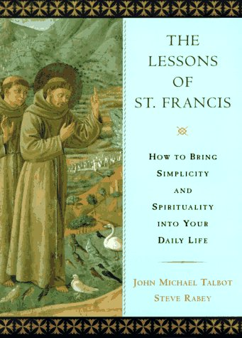 The Lessons of Saint Francis: How to Bring Simplicity and Spirituality into Your Daily Life (0525943145) by Talbot, John Michael; Rabey, Steve