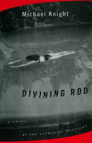 Divining Rod: A Novel: Knight, Michael
