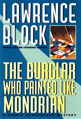 The Burglar Who Painted Like Mondrian: A Bernie Rhodenbarr Mystery: Block, Lawrence