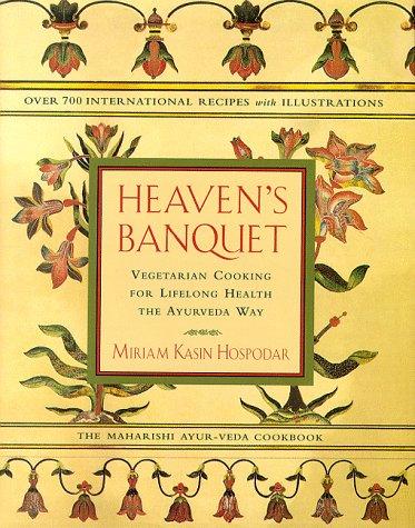9780525943839: Heaven's Banquet : Vegetarian Cooking for Lifelong Health the Ayurveda Way