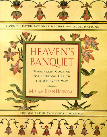 Heaven's Banquet Vegetarian Cooking for Lifelong Health the Ayurveda Way: Hospodar, Miriam ...