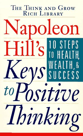 9780525943846: Napoleon Hill's Keys to Positive Thinking: 10 Steps to Health, Wealth and Success