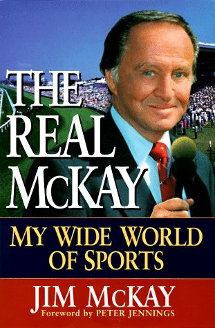 The Real McKay: My Wide World of Sports: McKay, Jim