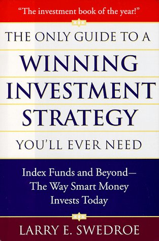 The Only Guide To Winning Investment Strategy You'll Ever Need: Index Funds and Beyond--The Way Smart Money Creates Wealth Today (0525944354) by Larry E. Swedroe