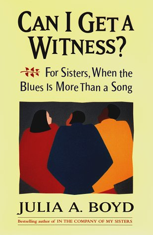 Can I Get a Witness? For Sisters When the Blues Is More Than a Song