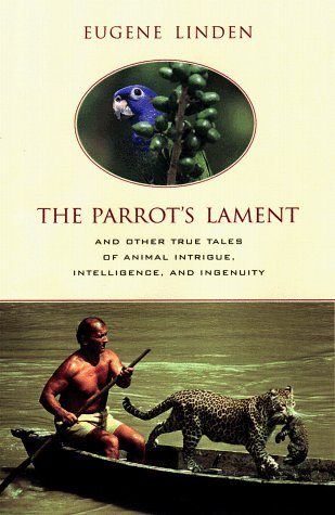 9780525944768: The Parrot's Lament and Other True Tales of Animal Intrigue, Intelligence, and Ingenuity