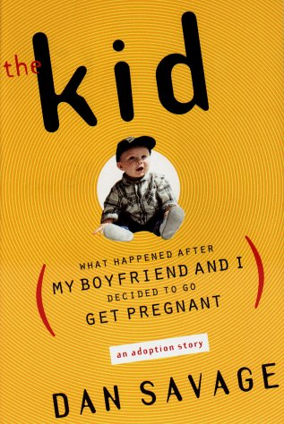 9780525945253: The Kid: What Happened After My Boyfriend and I Decided to Go Get Pregnant