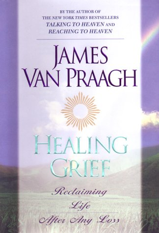 Healing Grief : Reclaiming Life After Any: Van Praagh, James